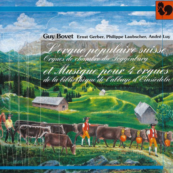 Ernst Gerber, Philippe Laubscher, André Luy, Guy Bovet - Orgue populaire suisse - musique pour 4 orgues
