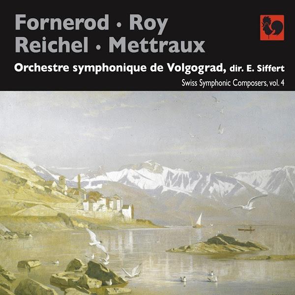 Swiss Symphonic Composers - Aloÿs Fornerod - Bernard Reichel - Laurent Mettraux - Volgograd Symphony Orchestra