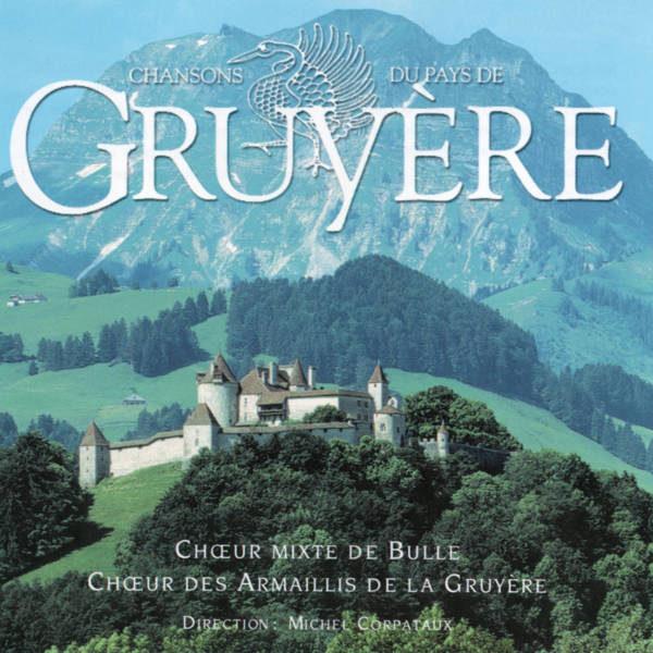 Chansons du pays de Gruyère - Chœu des armaillis de Gruyère - Le Ranz des vaches, Lioba - Le Vieux Chalet - Michel Corpataux