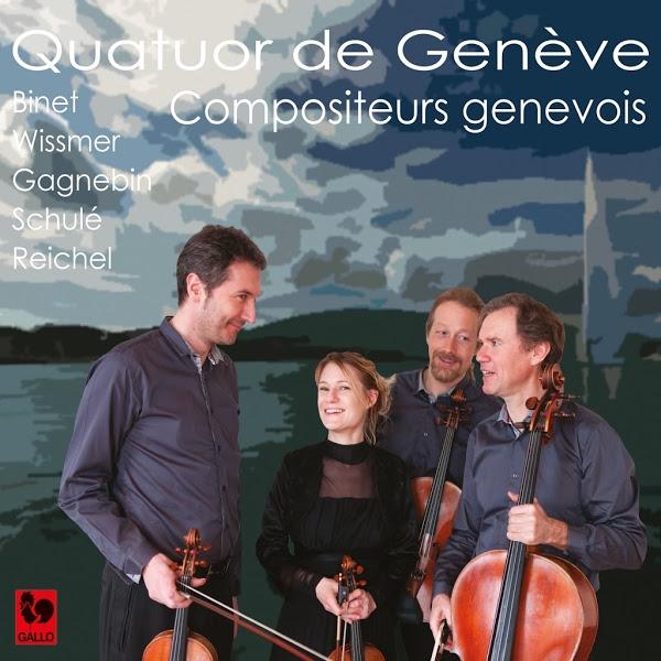 Compositeurs Genevois - BINET – WISSMER – GAGNEBIN – SCHULÉ – REICHEL – QUATUOR DE GENÈVE