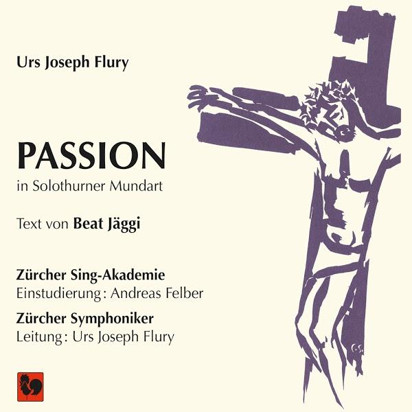 Urs Joseph Flury - Passion - Zürcher Symphoniker & Zürcher Sing-Akademie