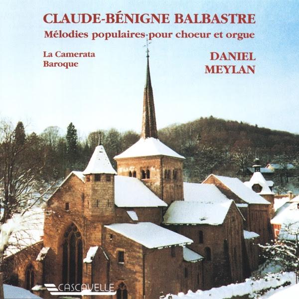 Claude-Bénigne Balbastre - Suite de Noels - Recueil de Noëls - La Camerata Baroque - Daniel Meylan