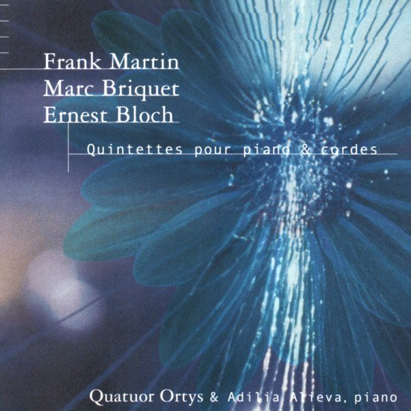 Frank Martin - Marc Briquet - Ernest Bloch - Quatuor Ortys - Adilia Alieva