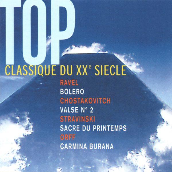 Top Classique - Ravel Bolero - Stravinsky The rite of Spring - Carl Orff Carmina Burana