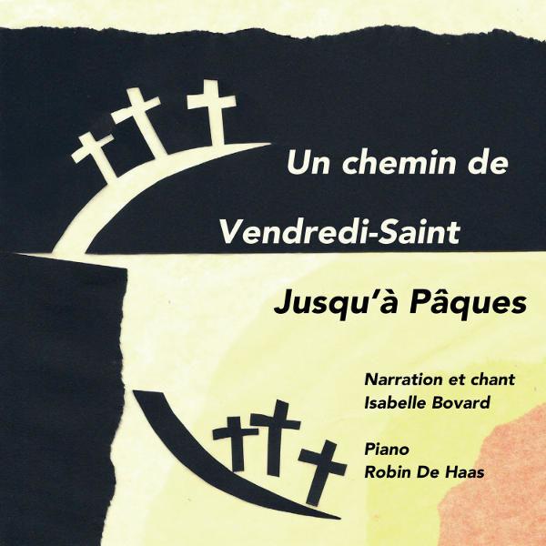 Un Chemin de Vendredi-Saint jusqu'à Pâques - Isabelle Bovard, narration et chant - Robin De Haas, piano