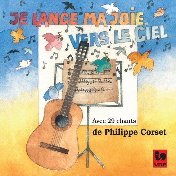 Philippe Corset : Je lance ma joie vers le ciel