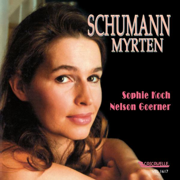 Schumann: Myrten, Op. 25 - Sophie Koch - Nelson Goerner