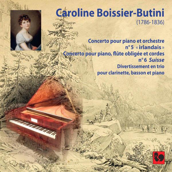 CAROLINE BOISSIER-BUTINI : PIANO CONCERTO NO. 5 « IRISH » - PIANO CONCERTO NO. 6 « LA SUISSE » - DIVERTIMENTO – ADALBERTO MARIA RIVA – ENSEMBLE LE MOMENT BAROQUE – JONATHAN NUBEL