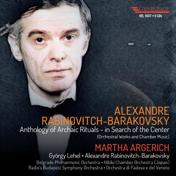 Alexandre RABINOVITCH-BARAKOVSKY: Anthology of Archaic Rituals - in Search of the Center - Martha Argerich - Mark Drobinsky