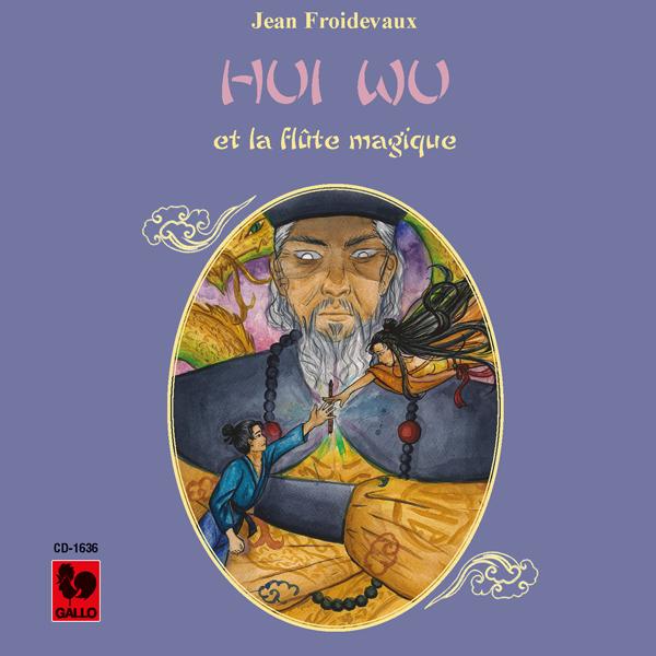 Hui Wu et la flute magique - Jean Froidevaux: Un royaume incommensurable - Une flûte magique venue du ciel... Gilles Tschudi, narrateur.