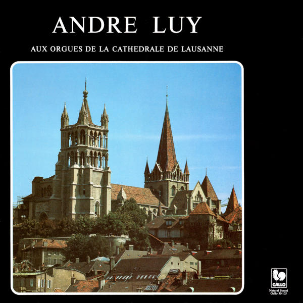 André Luy aux Orgues de la Cathédrale de Lausanne - André Luy at the Organs of the Cathedral of Lausanne