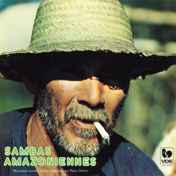 """Sambas Amazoniennes: Musique du """"Cabloco"""" de l'Amazonie. Documents sonores inédits enregistrés par Pierre Dubois."""