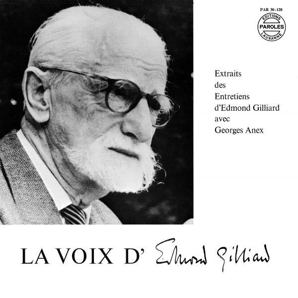 Extraits des Entretiens d'Edmond Gilliard avec Georges Anex: Du labour de l'écriture - Des secrets de la terre à l'état de la chair...
