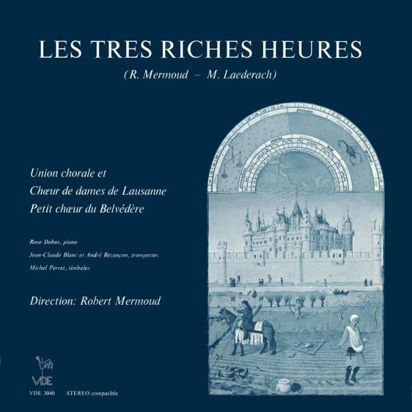 Robert Mermoud: Les très riches heures, Op. 43 - Union Chorale de Lausanne - Chœur de Dames de Lausanne - Petit Chœur du Belvédère.