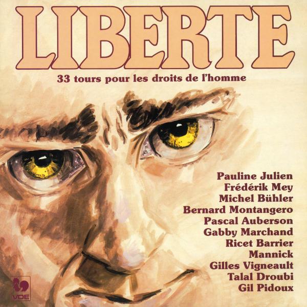 Liberté: Déclaration universelle des droits de l'homme - Pauline Julien - Frédérik Mey - Michel Bühler - Mannick... - Gil Pidoux, récitant.