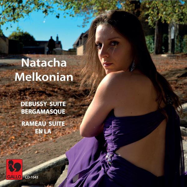 DEBUSSY: Suite Bergamesque, L. 75 - RAMEAU: Nouvelles Suites de Pièces de Clavecin, Suite en La - Natacha Melkonian, piano.