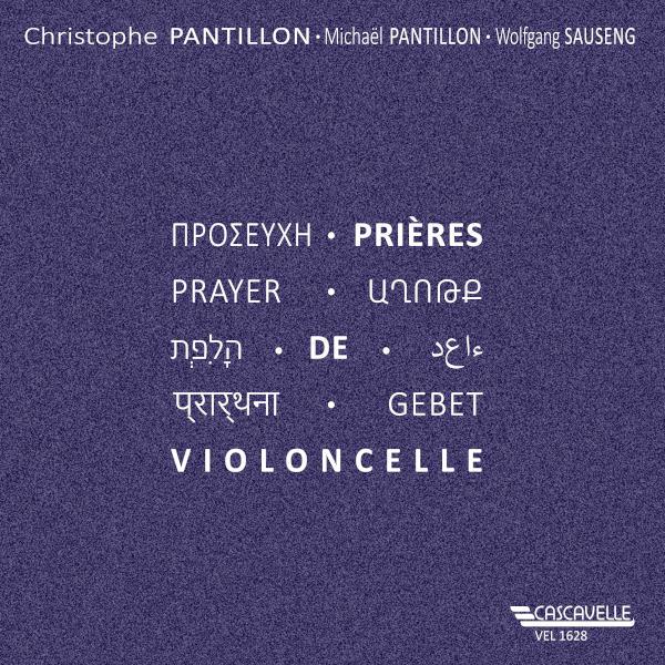 Prières de Violoncelle: Christophe Pantillon, violoncelle - Michaël Pantillon, piano - Wolfgang Sauseng, orgue.