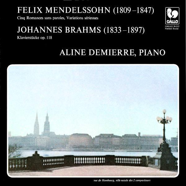 MENDELSSOHN: Lieder ohne Worte - Variations sérieuses in D Minor, Op. 54 - BRAHMS: 6 Klavierstücke, Op. 118 - Aline Demierre, piano.