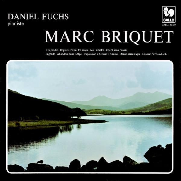 Marc BRIQUET: Rhapsodie - Regret - Parmi les roses - Les Lucioles - Chant sans paroles - Le?gende... Daniel Fuchs, piano.