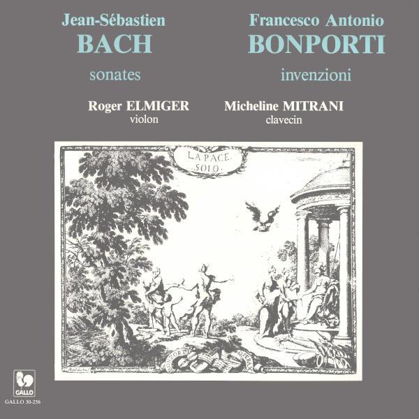 BACH: Violin Sonata in G Major, BWV 1021 - Violin Sonata in E Minor, BWV 1023 - BONPORTI: Invenzoni - Roger Elmiger - Micheline Mitrani.