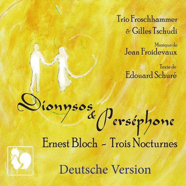 Jean FROIDEVAUX / Edouard SCHURÉ: Dionysos & Perséphone - Ernest BLOCH: 3 Nocturnes - Gilles Tschudi, récitant - Trio Froschhammer.