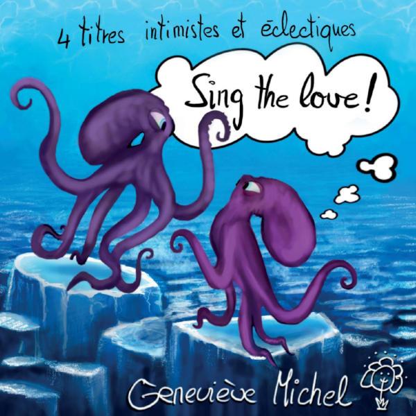 Geneviève Michel: Sing the Love: Le chevalier Michaël - Mon cœur, mon enfant - I Sing Him Lullabies - Quand je dors contre vous.